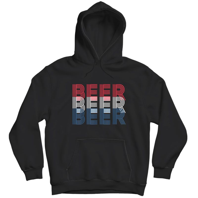 4th Of July Beer Drinking Gift For Patriotic And T-shirt Unisex Pullover Hoodie