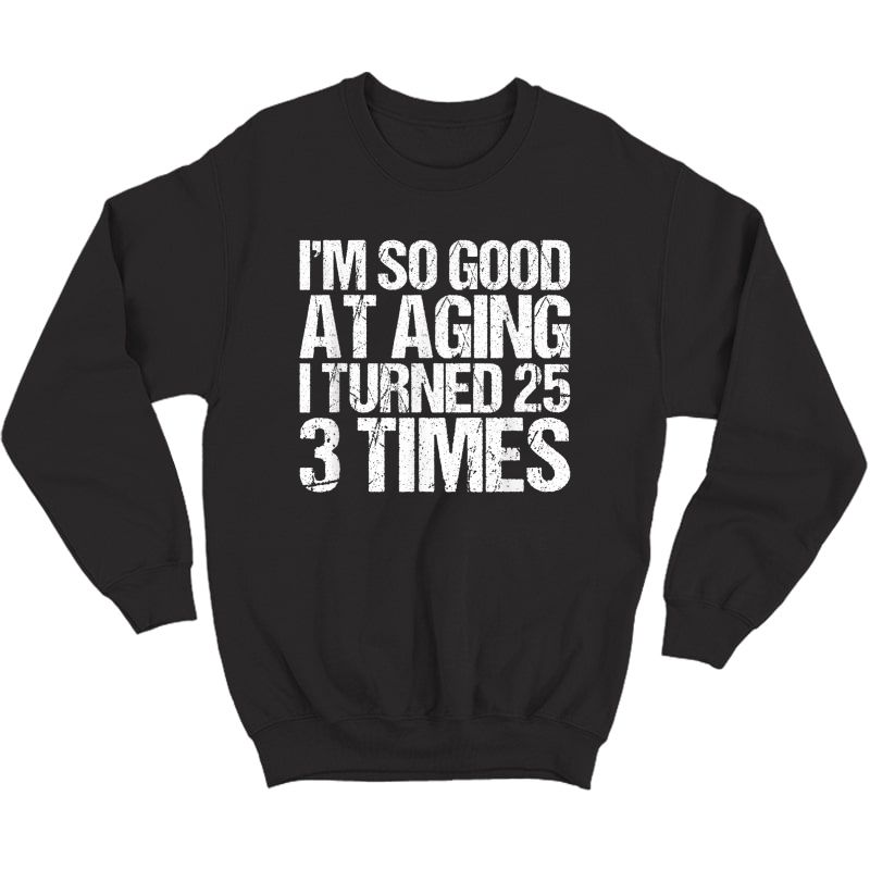 75 Years Old 1945 B Day Gift Funny 75th Birthday T-shirt Crewneck Sweater