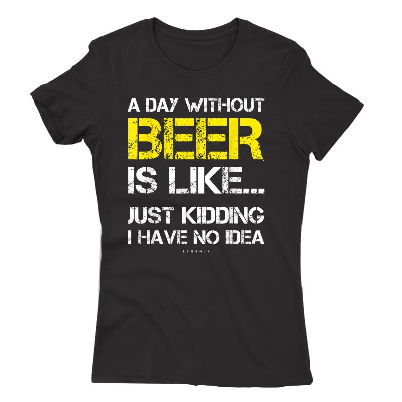 A Day Without Beer - Funny Beer Lover Gift Ts T-shirt