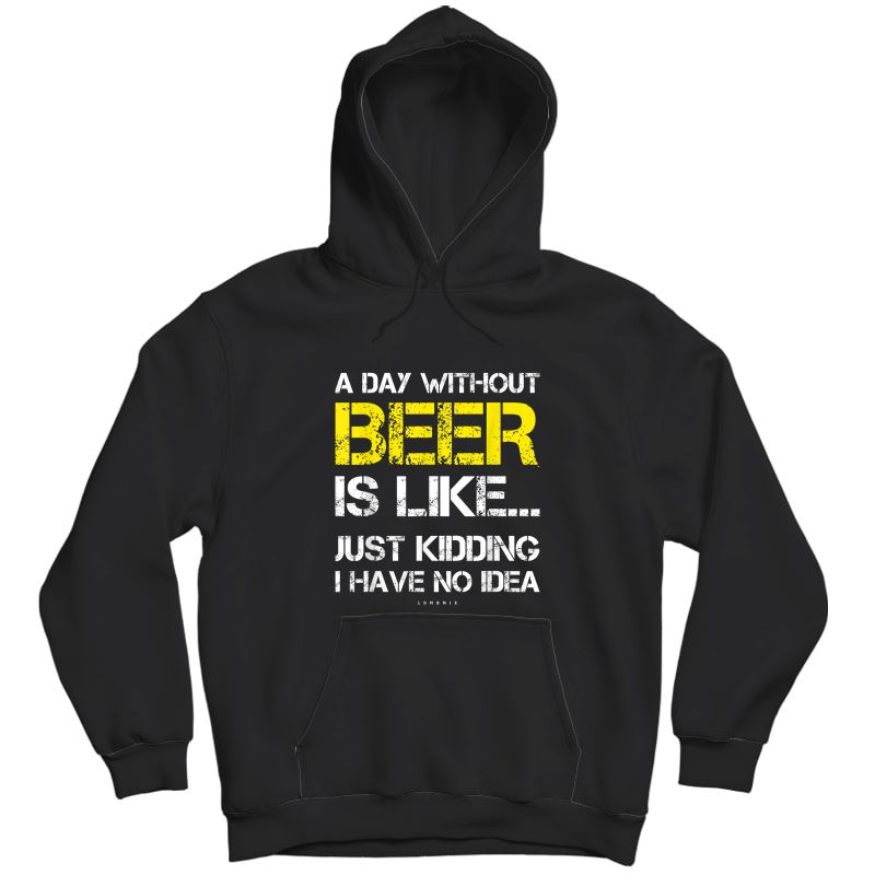 A Day Without Beer - Funny Beer Lover Gift Ts T-shirt Unisex Pullover Hoodie