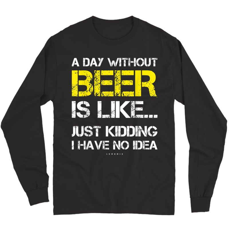 A Day Without Beer - Funny Beer Lover Gift Ts T-shirt Long Sleeve T-shirt