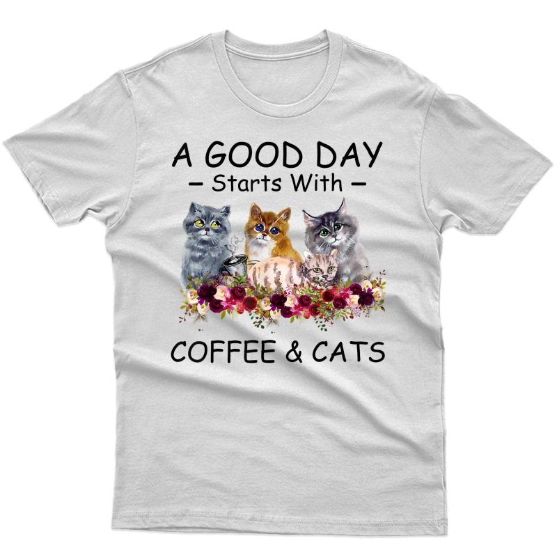 A Good Day Starts With Coffee And Cats Funny Cute T-shirt