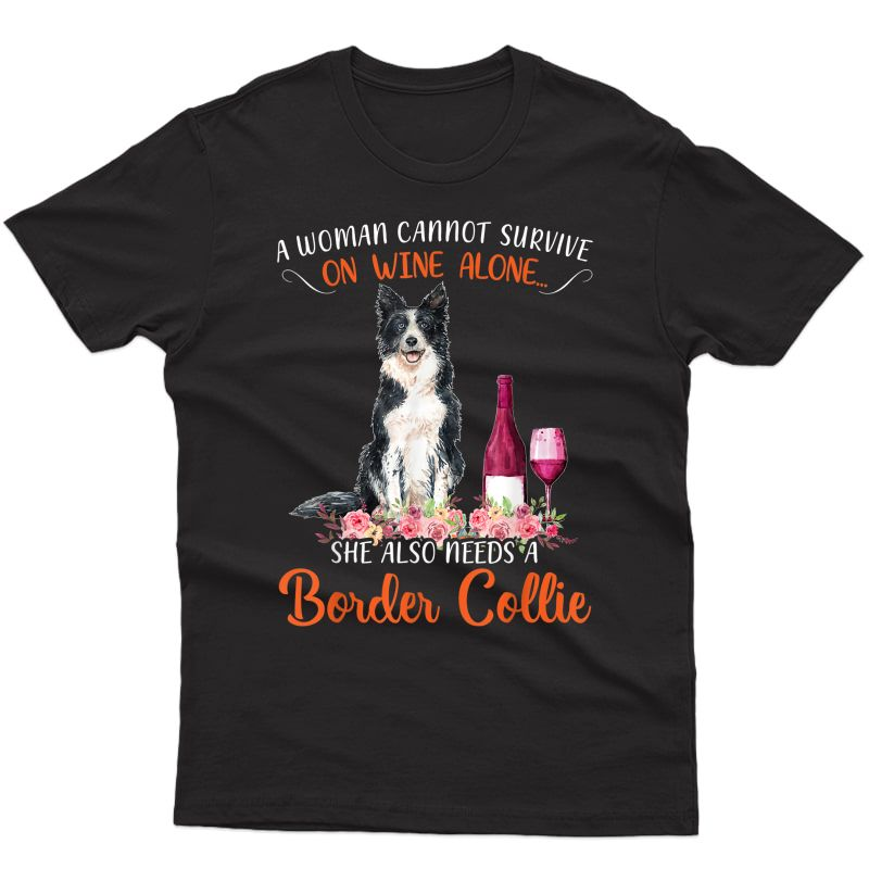 A Woman Cannot Survive On Wine Alone She Also Needs Dog T-shirt