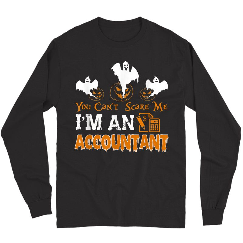 Accountant Halloween You Can't Scare Me I'm An Accountant T-shirt Long Sleeve T-shirt