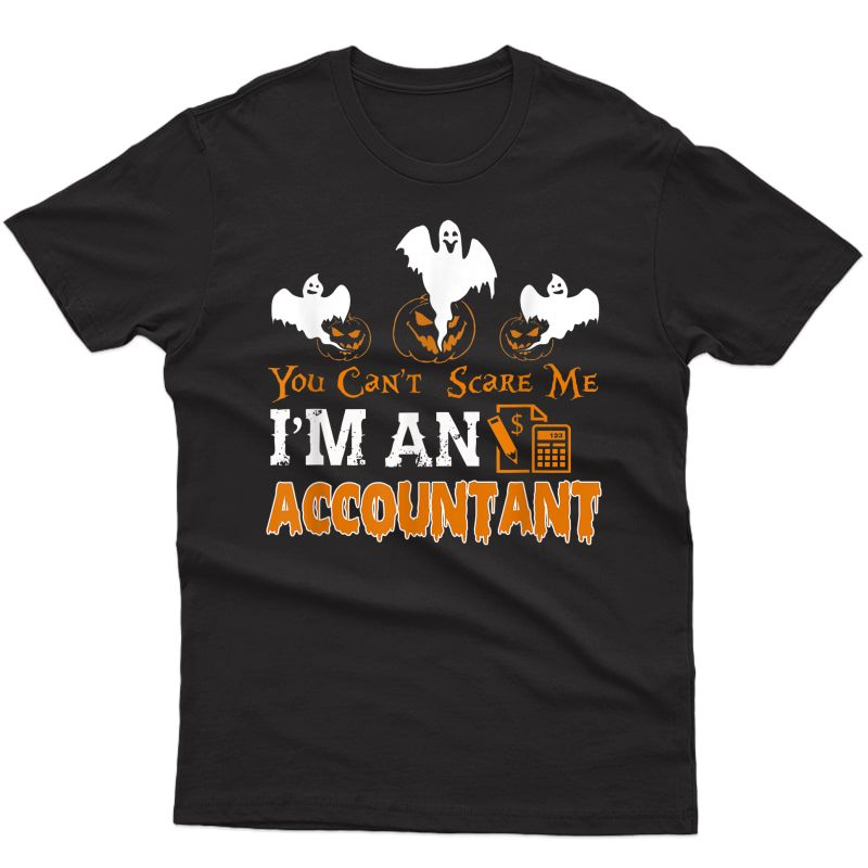 Accountant Halloween You Can't Scare Me I'm An Accountant T-shirt