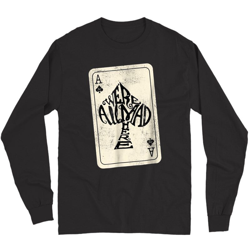 Ace Of Spades We're All Mad Here Alice In Wonderland T-shirt Long Sleeve T-shirt