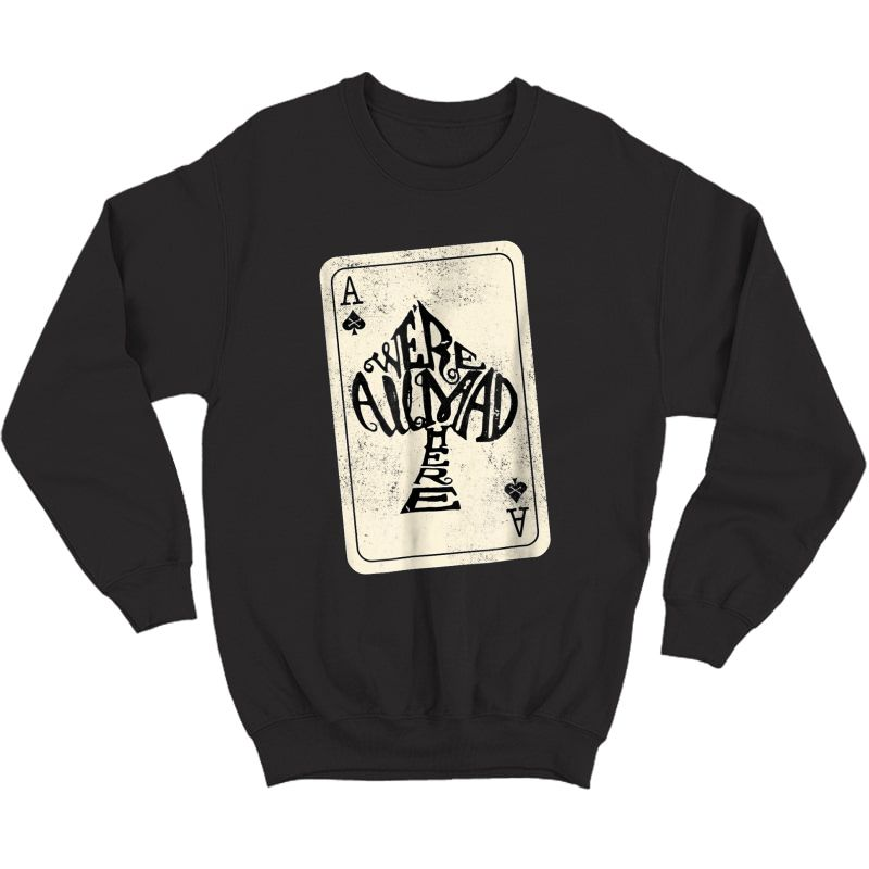 Ace Of Spades We're All Mad Here Alice In Wonderland T-shirt Crewneck Sweater