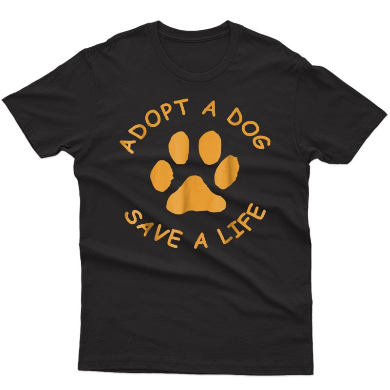 Adopt A Dog T-shirt (save A Life T, Rescue Dog)