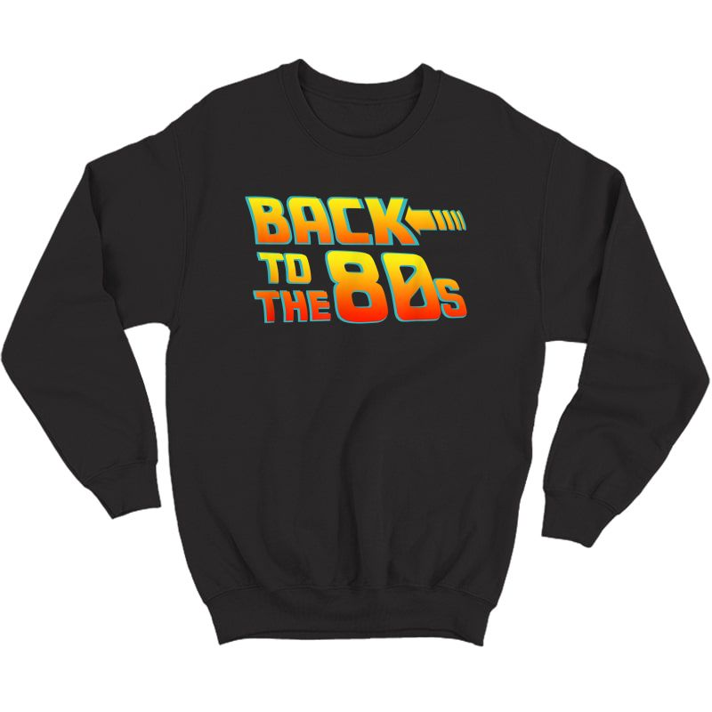 Back To The 80s - Costume Fancy Dress Party Idea / Halloween T-shirt Crewneck Sweater