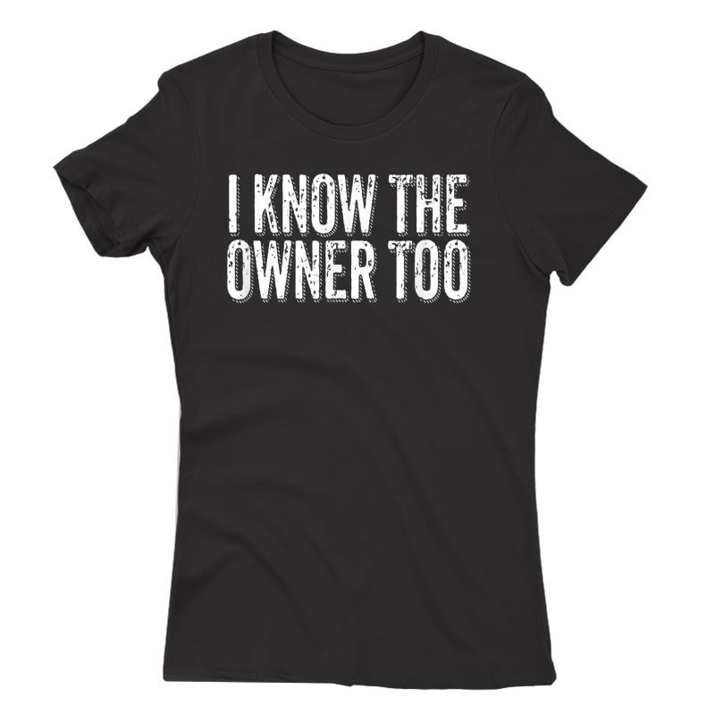 Bartender Bouncer Gift I Know The Owner Too Club Bar Pub T-shirt