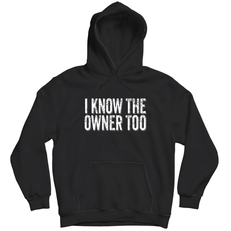 Bartender Bouncer Gift I Know The Owner Too Club Bar Pub T-shirt Unisex Pullover Hoodie