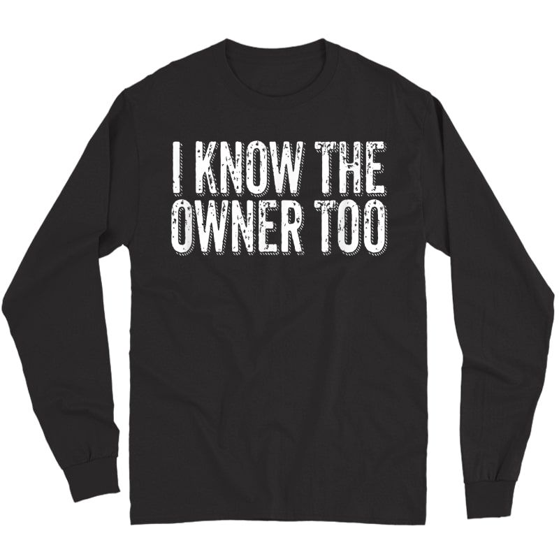 Bartender Bouncer Gift I Know The Owner Too Club Bar Pub T-shirt Long Sleeve T-shirt