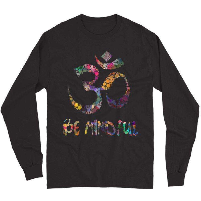Be Mindful Om Spiritual Zen Yoga Buddhist Aum T-shirt Unisex Long Sleeve T-shirt