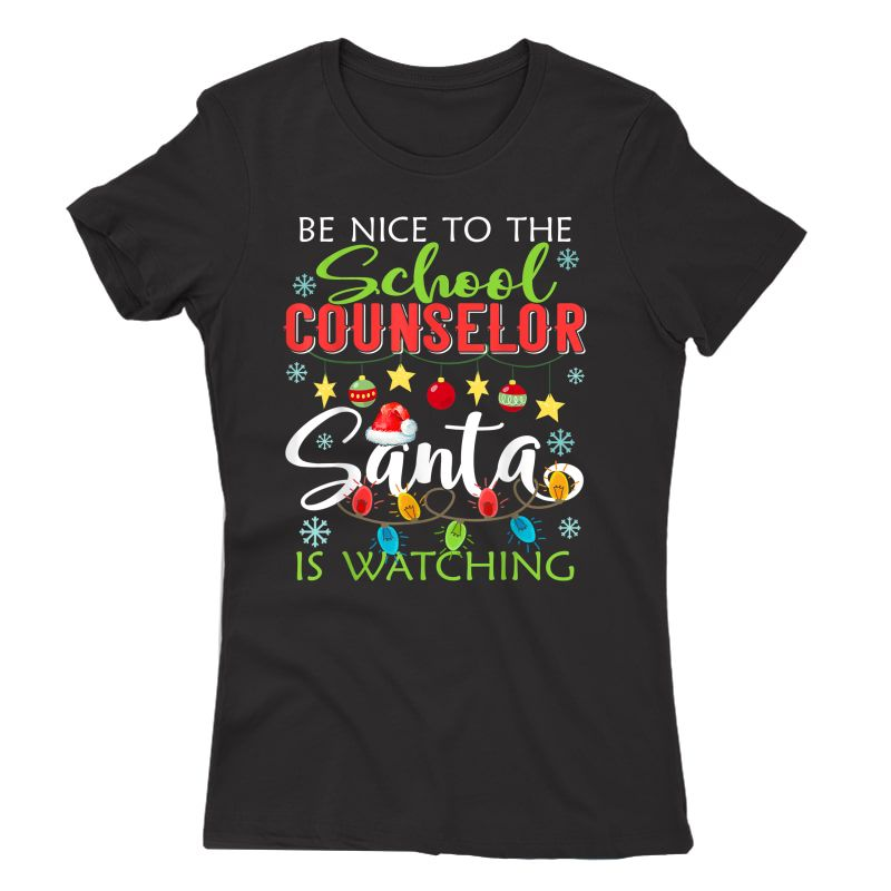 Be Nice To The School Counselor Santa Is Watching Christmas T-shirt