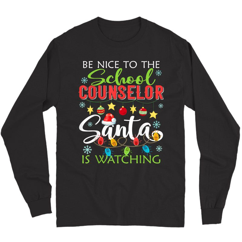 Be Nice To The School Counselor Santa Is Watching Christmas T-shirt Long Sleeve T-shirt