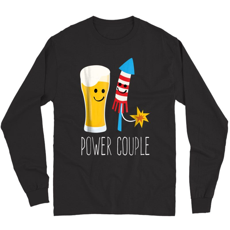 Beer And Fireworks - Power Couple - 4th Of July Shirt Long Sleeve T-shirt