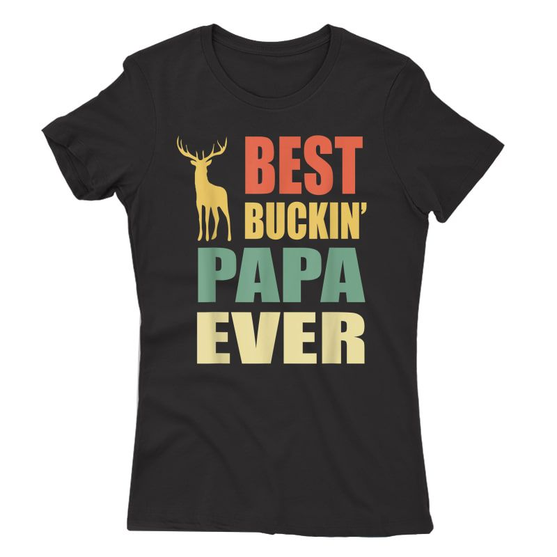 Best Buckin Papa Ever T-shirt Fathers Day Gifts Vintage Deer T-shirt