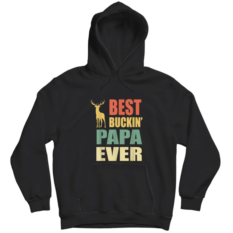 Best Buckin Papa Ever T-shirt Fathers Day Gifts Vintage Deer T-shirt Unisex Pullover Hoodie