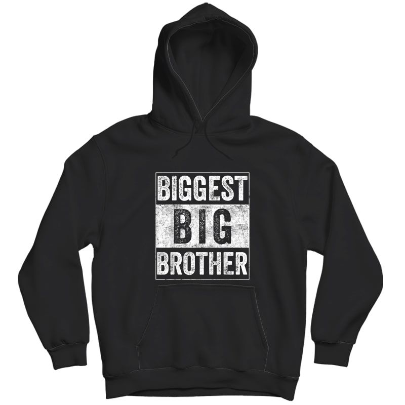 Biggest Brother Tee For And Best Older Brother T-shirt Unisex Pullover Hoodie