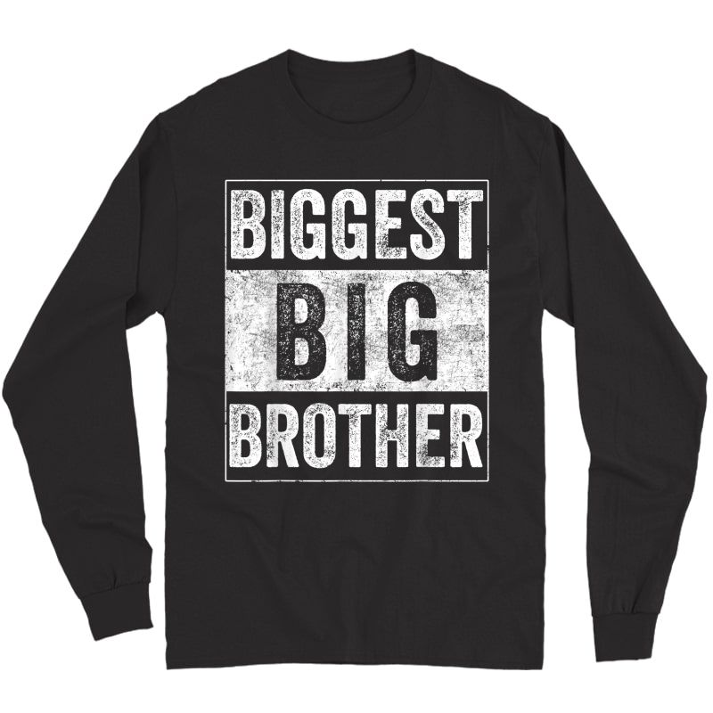 Biggest Brother Tee For And Best Older Brother T-shirt Long Sleeve T-shirt
