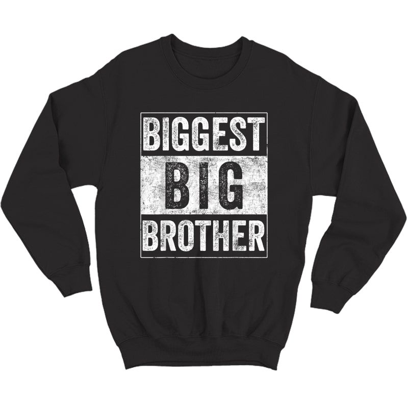 Biggest Brother Tee For And Best Older Brother T-shirt Crewneck Sweater
