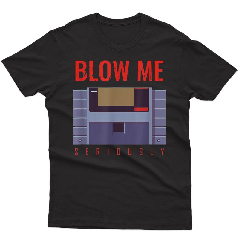 Blow Me Seriously | 90s Retro Video Game Vintage Gamer T-shirt