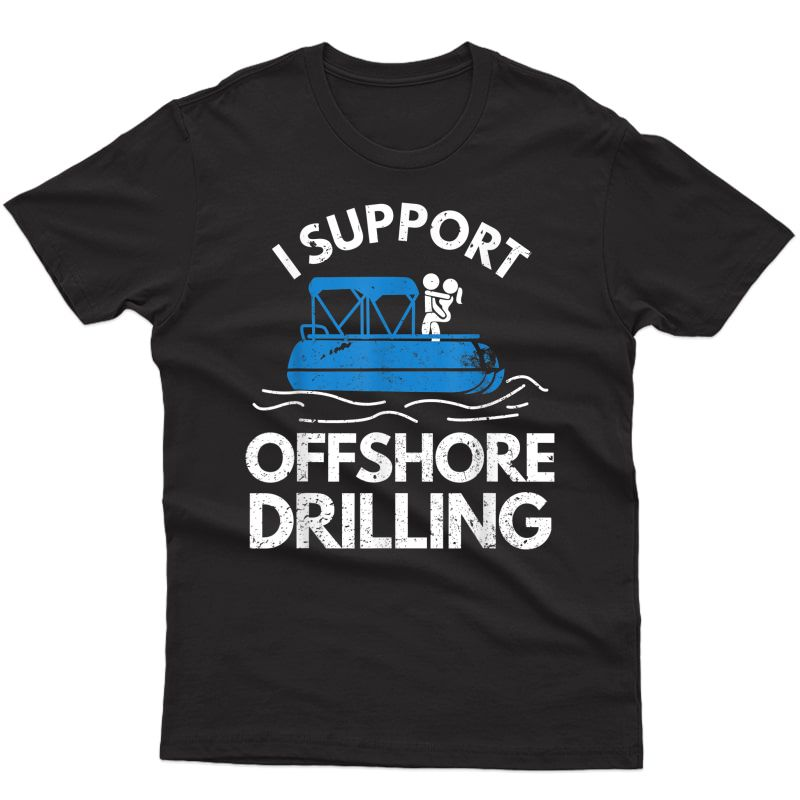Boating Shirt I Support Offshore Drilling T-shirt