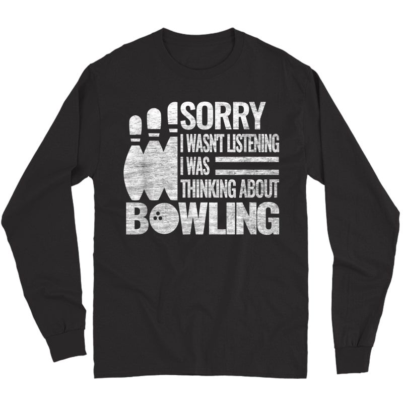 Bowling Accessories Sorry I Balls Bowlers Roll Funny Quote T-shirt Long Sleeve T-shirt