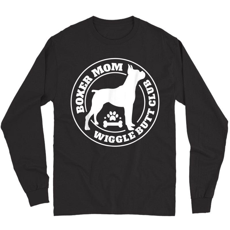 Boxer Mom Wiggle Butt Club Shirt, Boxer T-shirt, Dog Shirt T-shirt Long Sleeve T-shirt
