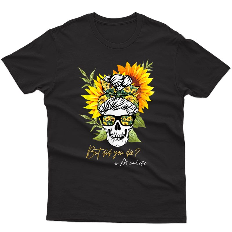 But Did You Die Mom Life Sugar Skull With Bandana Sunflower T-shirt