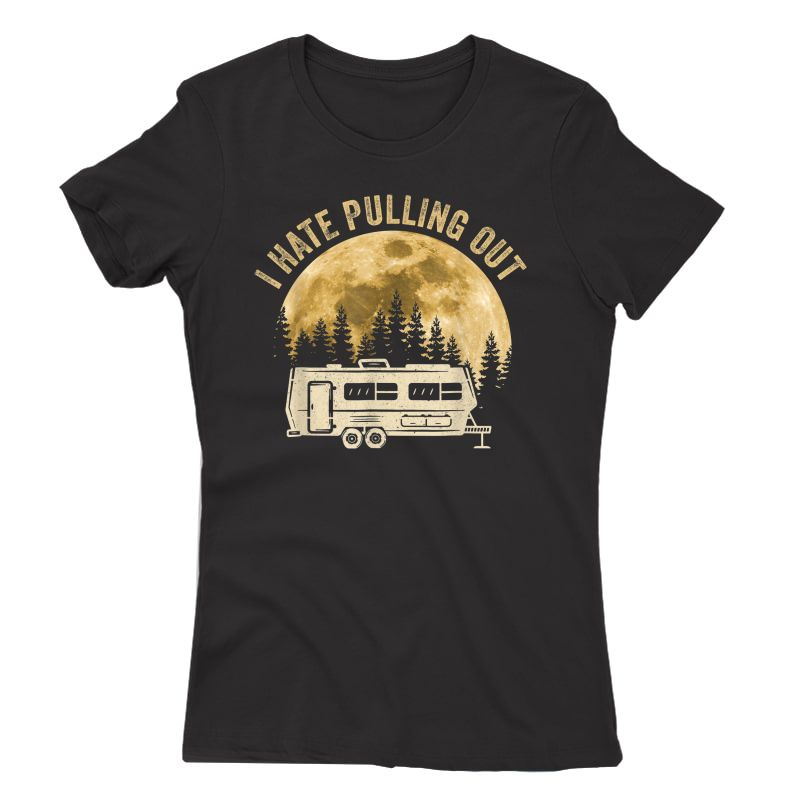 Camping I Hate Pulling Out Funny Retro Vintage Outdoor Camp T-shirt