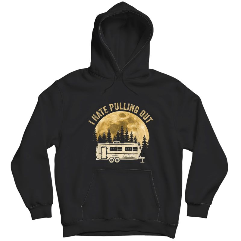 Camping I Hate Pulling Out Funny Retro Vintage Outdoor Camp T-shirt Unisex Pullover Hoodie