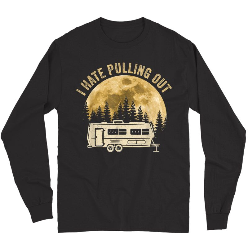 Camping I Hate Pulling Out Funny Retro Vintage Outdoor Camp T-shirt Long Sleeve T-shirt