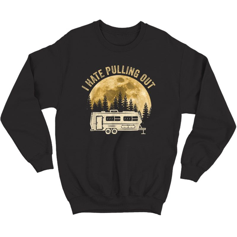 Camping I Hate Pulling Out Funny Retro Vintage Outdoor Camp T-shirt Crewneck Sweater