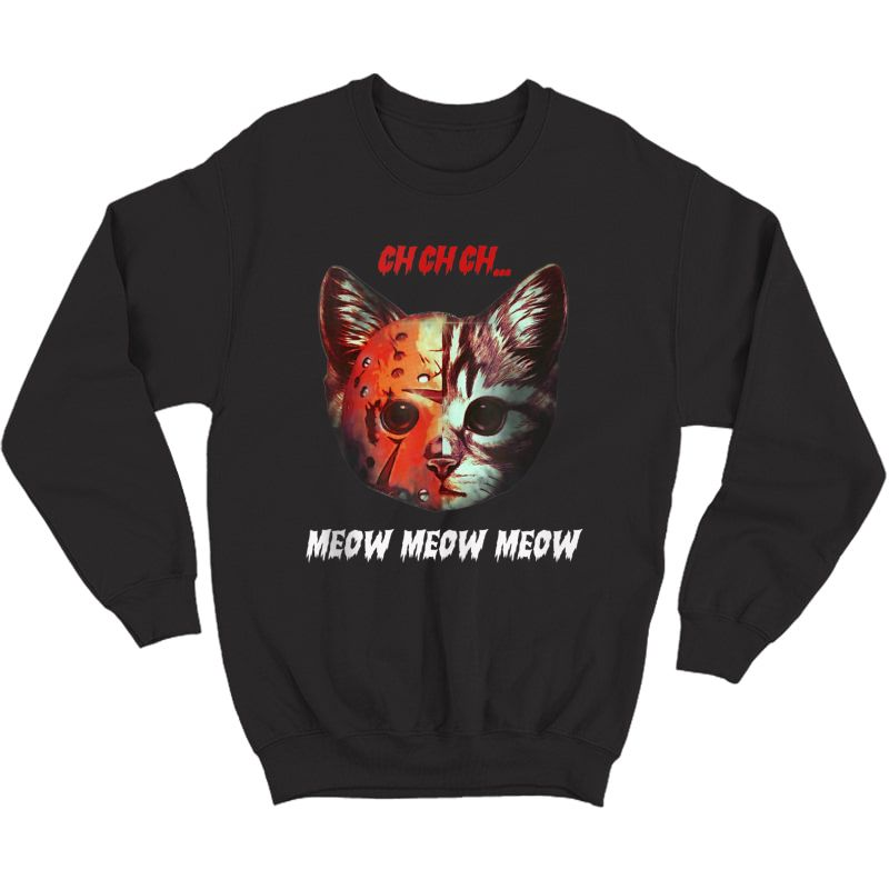 Ch Ch Ch Meow Meow Halloween Scary Cat Tank Top Shirts Crewneck Sweater