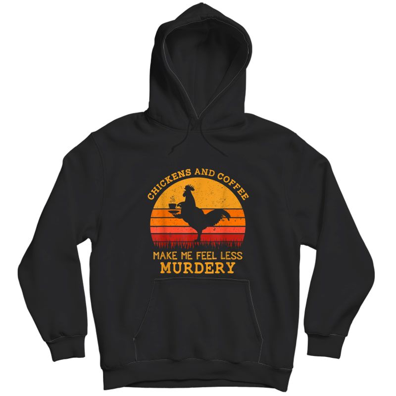 Chickens And Coffee Make Me Feel Less Murdery Vintage Shirt Unisex Pullover Hoodie