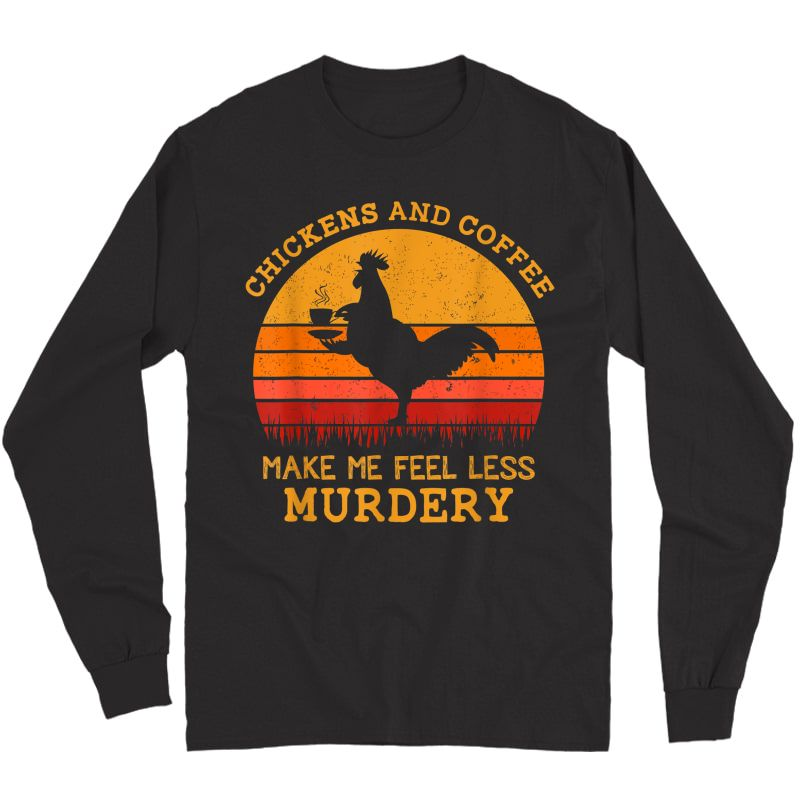 Chickens And Coffee Make Me Feel Less Murdery Vintage Shirt Long Sleeve T-shirt