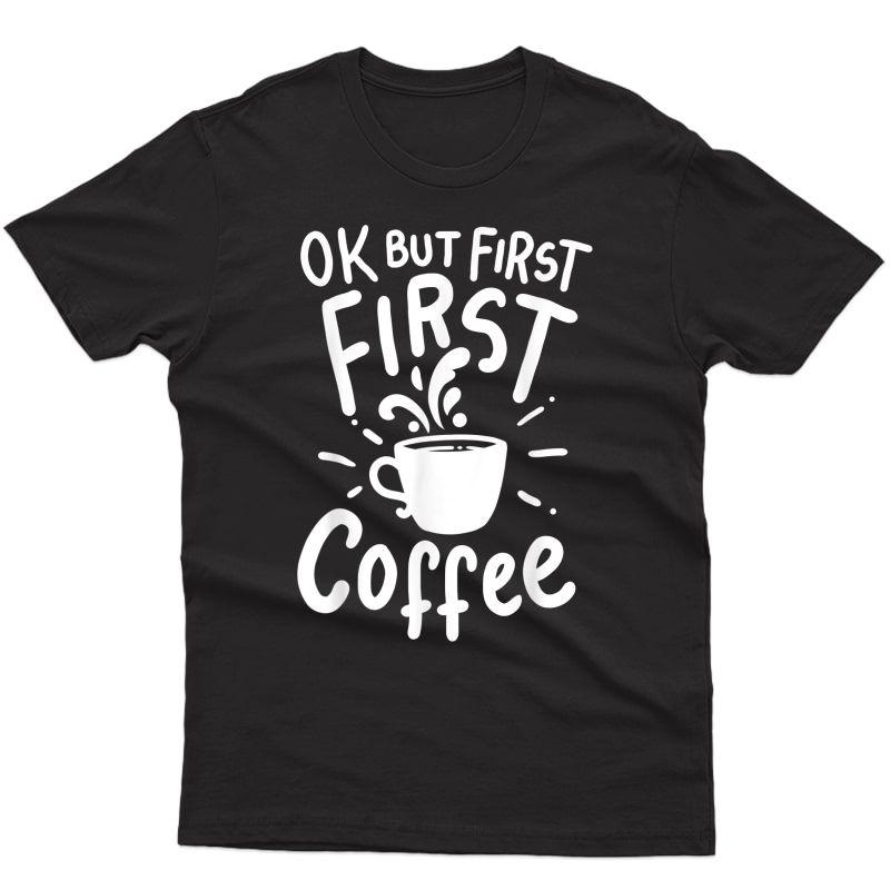 Coffee Barista Shop Bar Ok But First Coffee Funny Saying T-shirt