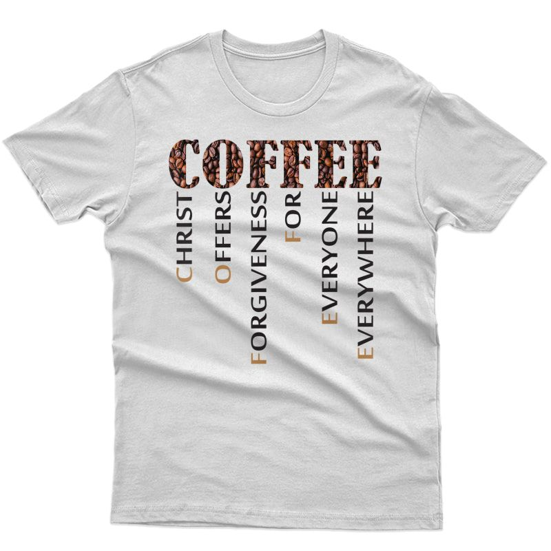 Coffee Christ Offers Forgiveness For Everyone Everywhere T-shirt