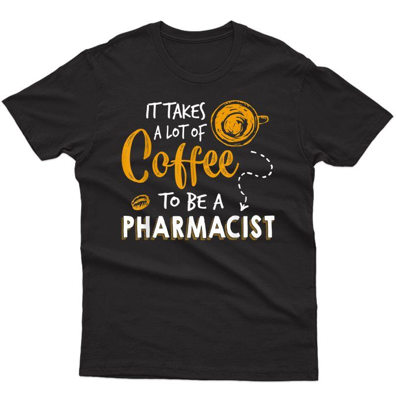 Coffee Lover Funny Pharmacist Gift Pharmacy Doctor Medicine T-shirt