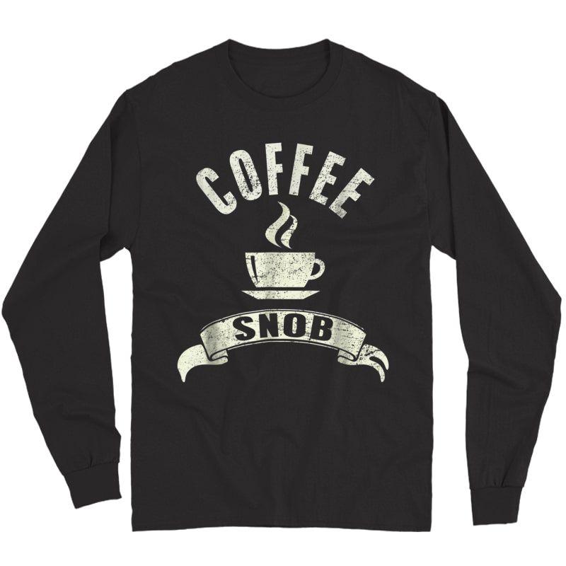 Coffee Snob T-shirt Long Sleeve T-shirt