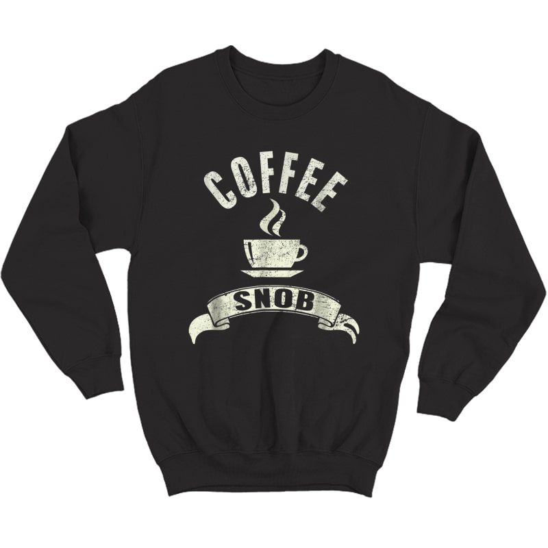 Coffee Snob T-shirt Crewneck Sweater
