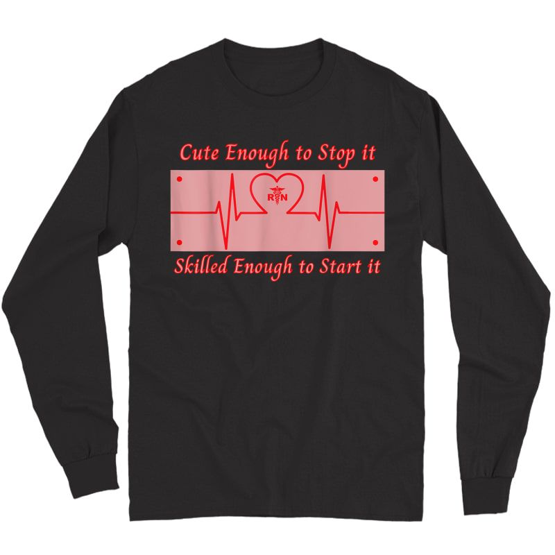 Cute Enough To Stop It, Skilled Enough To Start It. Nurse... T-shirt Long Sleeve T-shirt