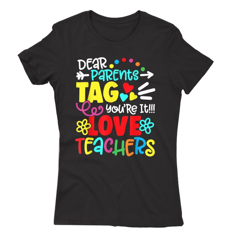 Dear Parents Tag You're It Love Tea Funny T-shirt Gift