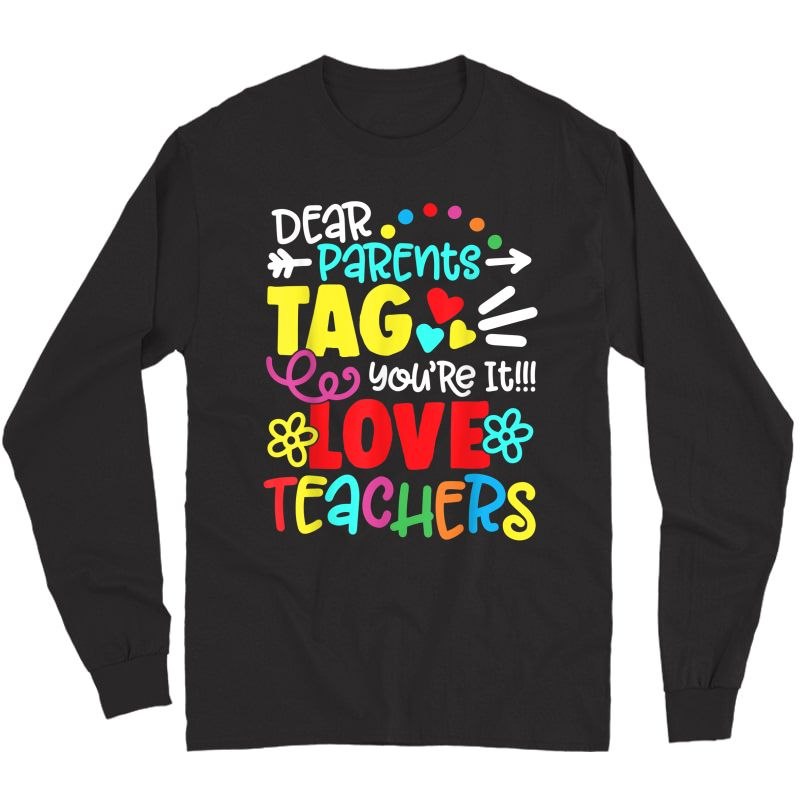 Dear Parents Tag You're It Love Tea Funny T-shirt Gift Long Sleeve T-shirt