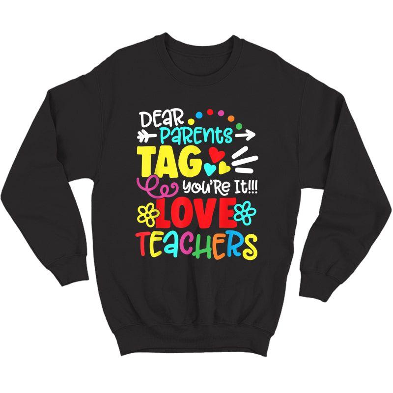 Dear Parents Tag You're It Love Tea Funny T-shirt Gift Crewneck Sweater