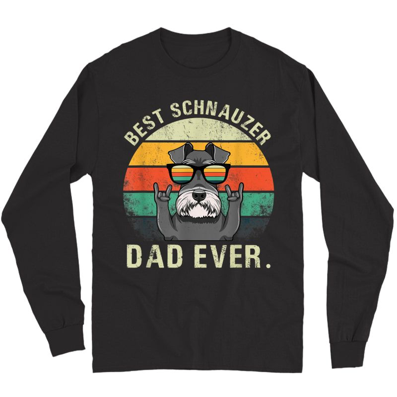 Dog Vintage Best Schnauzer Dad Ever Shirt Fathers Day Gifts T-shirt Long Sleeve T-shirt