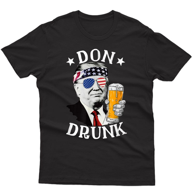 Don Drunk President Donald Trump Drinking Beer 4th Of July T-shirt