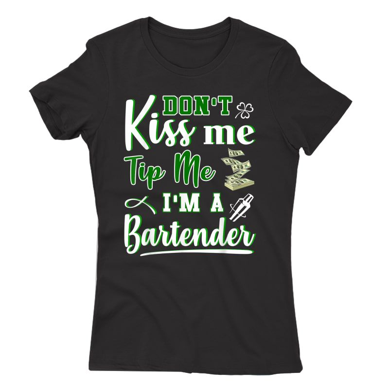 Don't Kiss Me Tip Me I'm A Bartender Funny St Patrick's Day T-shirt