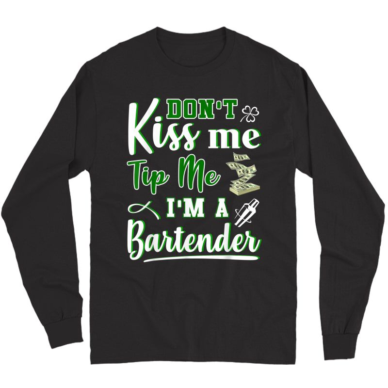 Don't Kiss Me Tip Me I'm A Bartender Funny St Patrick's Day T-shirt Long Sleeve T-shirt